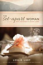 The Set-Apart Woman: God's Invitation to Sacred Living, Ludy, Leslie, Good Book