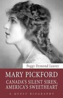 Mary Pickford: Canada's Silent Siren, America's Sweetheart (Paperback or Softbac