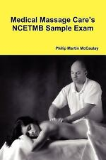 Medical Massage Care's NCETMB Sample Exam by Philip Martin McCaulay (2009,...