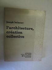 """Joseph Belmont """"L'Architecture création collective"""" /Les Editions Ouvrières 1970"""