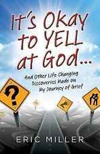 It's Okay to Yell at God...: And Other Life Changing Discoveries Made on My Jour