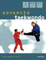 Advanced Taekwondo (Tuttle Martial Arts) - Paperback By Shaw,Scott - VERY GOOD