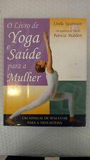 O Livro de Yoga e Saúde para a Mulher - Um Manual de Bem-estar para a Vida Intei