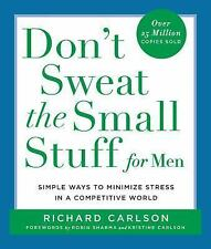 Don't Sweat the Small Stuff for Men: Simple Ways to Minimize Stress i 0786871520