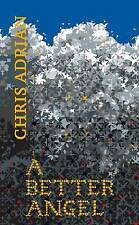 A BETTER ANGEL by Chris Adrian : WH4-B111 : PB858 : NEW BOOK