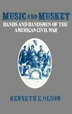 MUSIC AND MUSKET: BANDS AND BANDSMEN OF AMERICAN CIVIL WAR By Kenneth Olson *VG*