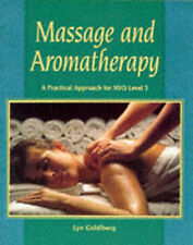 Massage and Aromatherapy: A Practical Approach for NVQ Level 3, Goldberg, Lyn, V