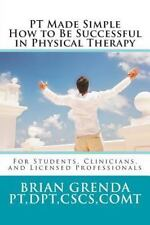PT Made Simple : How to Be Succesful in Physical Therapy for Students,...