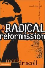 The Radical Reformission : Reaching Out without Selling Out by Mark Driscoll