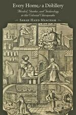 Every Home a Distillery : Alcohol, Gender, and Technology in the Colonial...
