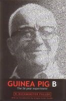 Guinea Pig B: The 56 Year Experiment - R. Buckminster - Libro nuovo in offerta!