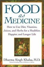 Food As Medicine: How to Use Diet, Vitamins, Juices, and Herbs for a Healthier,