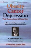 Obesity Cancer & Depression: Their Common Cause & Natural Cure by F. Batmangheli