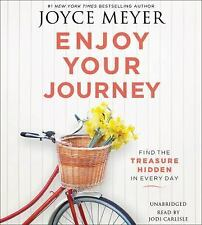 Enjoy Your Journey : Find the Treasure Hidden in Every Day by Joyce Meyer...