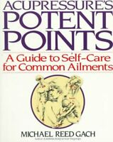 Acupressure's Potent Points : A Guide to Self-Care for Common Ailments, Paper...