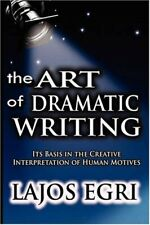The Art Of Dramatic Writing: Its Basis In The C. Egri, Lajos.#*=