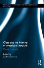 Class and the Making of American Literature : Created Unequal (2014, Hardcover)