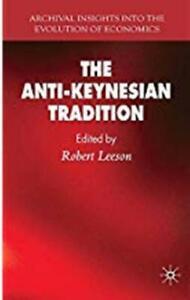 The Anti-Keynesian Tradition (Archival Insights into the Evolution of Economics)