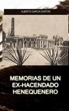 Memorias de un Ex-Hacendado Henequenero : Y Artículos para la Prensa by...