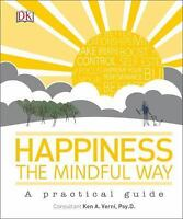 Happiness the Mindful Way by Dorling Kindersley Publishing Staff and Ken A....