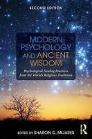 Modern Psychology and Ancient Wisdom. Psychological Healing Practices from the W