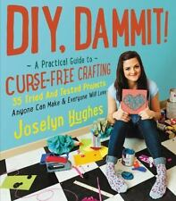 DIY, Dammit!: A Practical Guide to Curse-Free Crafting by Hughes, Joselyn in Us
