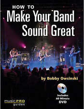 NEW How to Make Your Band Sound Great: Music Pro Guides by Bobby Owsinski