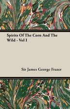 Spirits of the Corn and the Wild - by James George Frazer (2007, Paperback)
