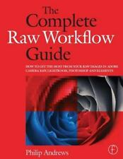 The Complete Raw Workflow Guide : How to Get the Most from Your Raw Images