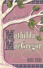 The Making of Mathilda MacGregor by Mary Zinda (2014, Paperback)