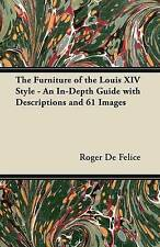 The Furniture of the Louis Xiv Style An InDepth Guide with Descriptions and 61 I