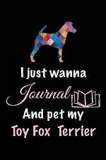 I Just Wanna Journal and Pet My Toy Fox Terrier : Dog Diary, 6 X 9, 108 Lined.