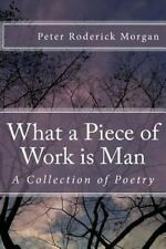 What a Piece of Work Is Man : A Collection of Poetry (2013, Paperback)