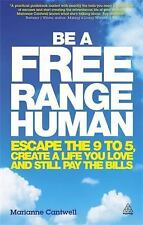 Be a Free Range Human: Escape the 9-5, Create a Life You Love and Still Pay the