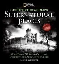 National Geographic Guide to the World's Supernatural Places: More Than 250 Spin