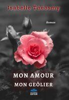 Mon Amour, Mon Geôlier d'Isabelle Théosmy - Roman - Romance sentimentale - Livre