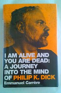 Emmanuel Carrere, PHILIP K DICK, I AM ALIVE & YOU ARE DEAD.. 1st GB Ed. Hardback