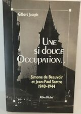 Gilbert Joseph. Une si douce occupation. Beauvoir, Sartre /TRES BON ETAT