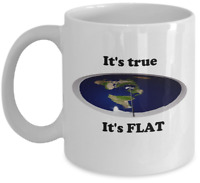 Flat earth coffee mug - Its true its flat - zetetic funny accessories gift cup