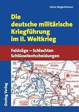 Die deutsche militärische Kriegführung im II. Weltkrieg Feldzüge Schlachten NEU!