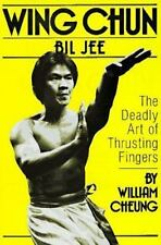 Wing Chun Bil Jee : The Deadly Art of Thrusting Fingers by William Cheung...