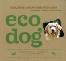 Eco Dog: Healthy Living for Your Pet by Marshall, Corbett; Deskevich, Jim