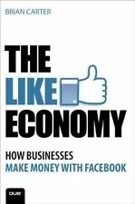NEW - The Like Economy: How Businesses Make Money With Facebook (Que Biz-Tech)
