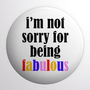 I'm Not Sorry For Being Fabulous Button Badge 1 inch / 25mm Funny Joke