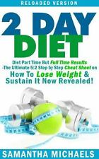 2 Day Diet : Diet Part Time but Full Time Results by Samantha Michaels (2013,...