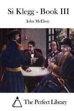 Si Klegg - Book III by John McElroy (2015, Paperback)