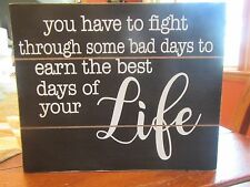 "Wooden Box Sign ""You Have To Fight Through Some Bad Days......"""