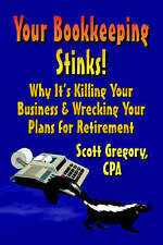 Your Bookkeeping STINKS! Why It's Killing Your Business and Wrecking Your Plans