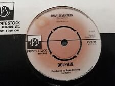 "DOLPHIN * ONLY SEVENTEEN * 7"" SINGLE EXCELLENT PVT 91 ( 1977 )"