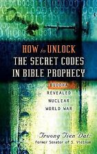 How to Unlock the Secret Codes in Bible Prophecy by Truong Tien Dat (2004,...